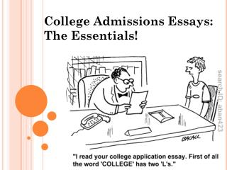 College Admissions Essays:  The Essentials!