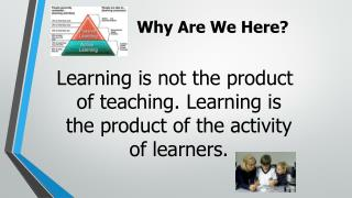 Learning is not the product of teaching. Learning is the product of the activity of learners.