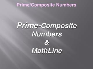 Prime- Composite Numbers  & MathLine