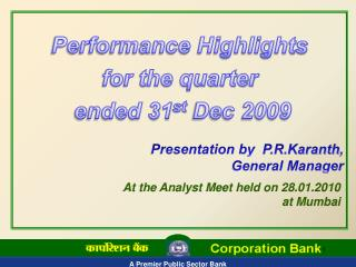 Performance Highlights  for the quarter  ended 31 st  Dec 2009 Presentation by   P.R.Karanth ,