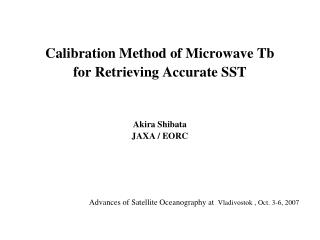 Calibration Method of Microwave Tb  for Retrieving Accurate SST Akira Shibata JAXA / EORC
