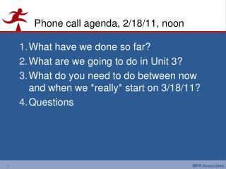 Phone call agenda, 2/18/11, noon