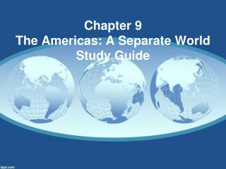 Chapter  9  The Americas : A  Separate World Study  Guide