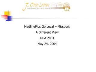 MedlinePlus Go Local – Missouri: A Different View MLA 2004 May 24, 2004