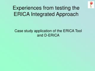 Experiences from testing the ERICA Integrated Approach