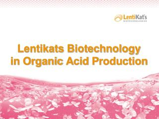 Lentikats  B iotechnology  in  O rganic  A cid  P roduction