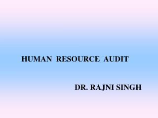 HUMAN  RESOURCE  AUDIT                            DR. RAJNI SINGH
