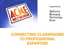 CONNECTING CLASSROOMS TO PROFESSIONAL EXPERTISE