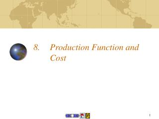 8.	Production Function and Cost