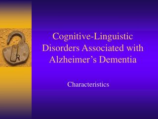 Cognitive-Linguistic Disorders Associated with Alzheimer's Dementia