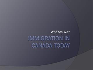 Immigration in  Canada Today
