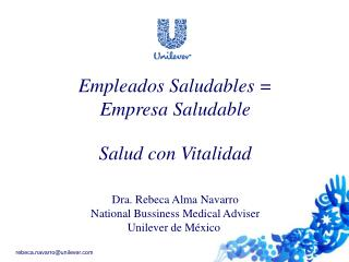 Empleados Saludables = Empresa Saludable Salud con Vitalidad Dra. Rebeca Alma Navarro National Bussiness Medical Adviser