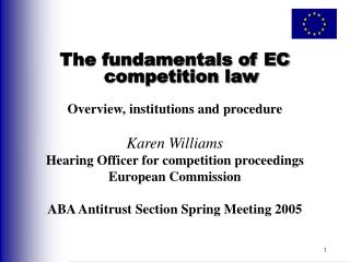 The fundamentals of EC competition law Overview, institutions and procedure Karen Williams