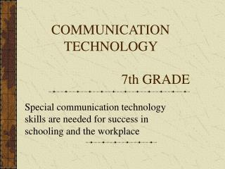 COMMUNICATION TECHNOLOGY  				7th GRADE