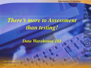 There's more to Assessment than testing! Data Warehouse 101