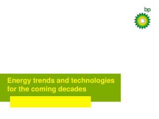 Energy trends and technologies  for the coming decades