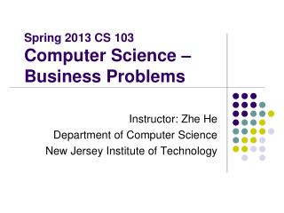 Spring 2013 CS 103 Computer Science –  Business Problems
