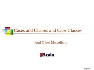 Cases and Classes and Case Classes