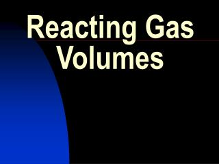 Reacting Gas Volumes