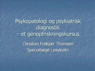 Psykopatologi og psykiatrisk diagnostik    et genopfriskningskursus