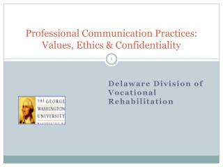 Professional Communication Practices:   Values, Ethics & Confidentiality