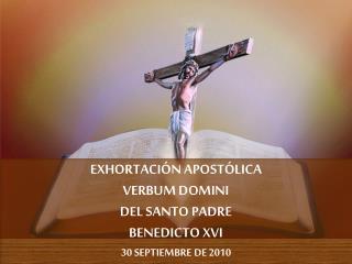 EXHORTACIÓN APOSTÓLICA  VERBUM DOMINI DEL SANTO PADRE BENEDICTO XVI 30 SEPTIEMBRE DE 2010