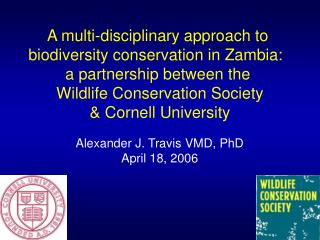 A multi-disciplinary approach to  biodiversity conservation in Zambia:   a partnership between the  Wildlife Conservatio
