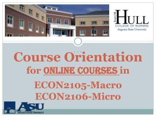 Course Orientation for  online courses  in ECON2105-Macro ECON2106-Micro