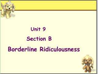 Unit 9  Section B  Borderline Ridiculousness