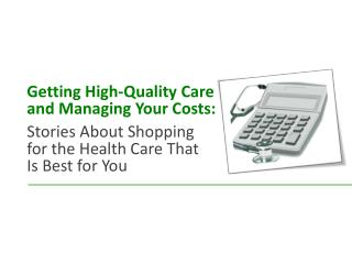 Getting High-Quality Care  and Managing Your Costs: