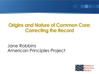 Origins and Nature of Common Core: Correcting the  Record