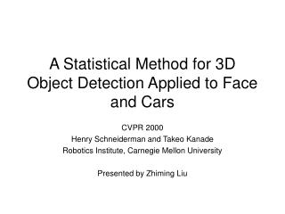 A Statistical Method for 3D Object Detection Applied to Face and Cars