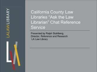 "California County Law Libraries ""Ask the Law Librarian"" Chat Reference Service"