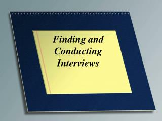 Finding and  Conducting  Interviews