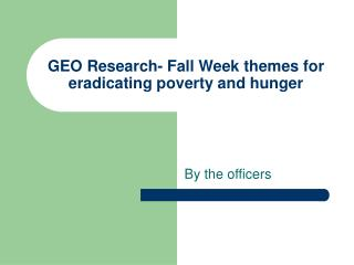 GEO Research- Fall Week themes for eradicating poverty and hunger