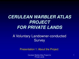 CERULEAN WARBLER ATLAS PROJECT FOR PRIVATE LANDS