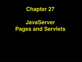 Chapter 27 JavaServer Pages and Servlets