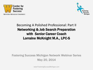 Fostering Success  Michigan Network  Webinar Series May 20, 2014