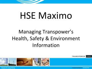 HSE Maximo  Managing Transpower's  Health, Safety & Environment Information