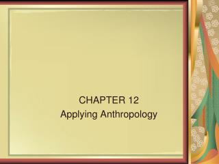CHAPTER 12 Applying Anthropology