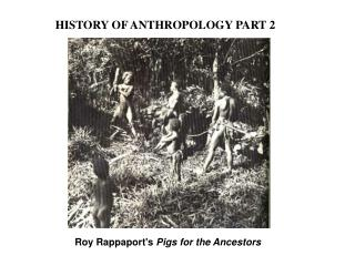 HISTORY OF ANTHROPOLOGY PART 2
