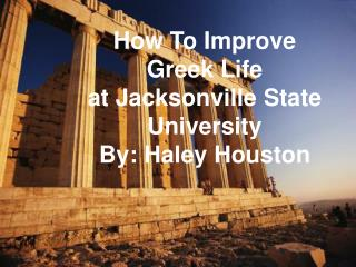 How To Improve Greek Life at Jacksonville State University By: Haley Houston