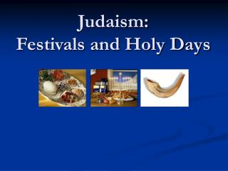 Judaism:   Festivals and Holy Days