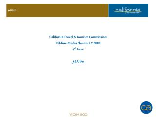 California Travel & Tourism Commission Off-line Media Plan for FY 2008  4 th  Wave JAPAN