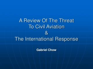 A Review Of The Threat To Civil Aviation  & The International Response