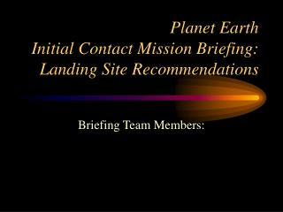 Planet Earth Initial Contact Mission Briefing: Landing Site Recommendations