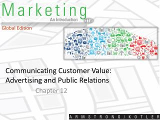 Communicating Customer Value: Advertising and Public Relations