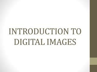 INTRODUCTION TO DIGITAL IMAGES