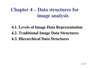 Chapter 4 – Data structures for                       image analysis