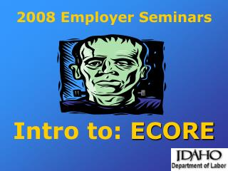2008 Employer Seminars Intro to:  ECORE